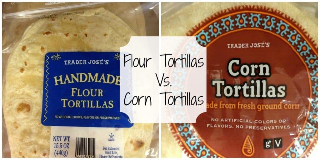Corn Tortillas vs. Flour Tortillas