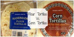 Corn Tortillas vs. Flour Tortillas