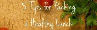 5 Tips for Packing a Healthy Lunch