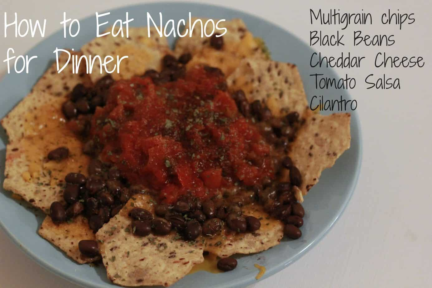 How to Eat Nachos for Dinner