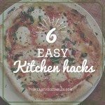 6 Easy Kitchen Hacks