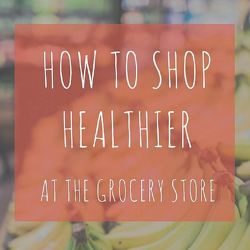How to Shop Healthier at the Grocery Store