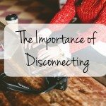The Importance of Disconnecting