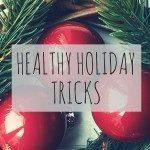 5 Healthy Holiday Tricks