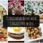 15 Vegetarian Recipes with 5 Ingredients or Less
