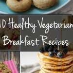 10 Healthy Vegetarian Breakfast Recipes