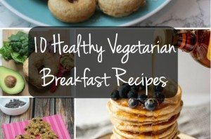 10 healthy vegetarian breakfast recipes