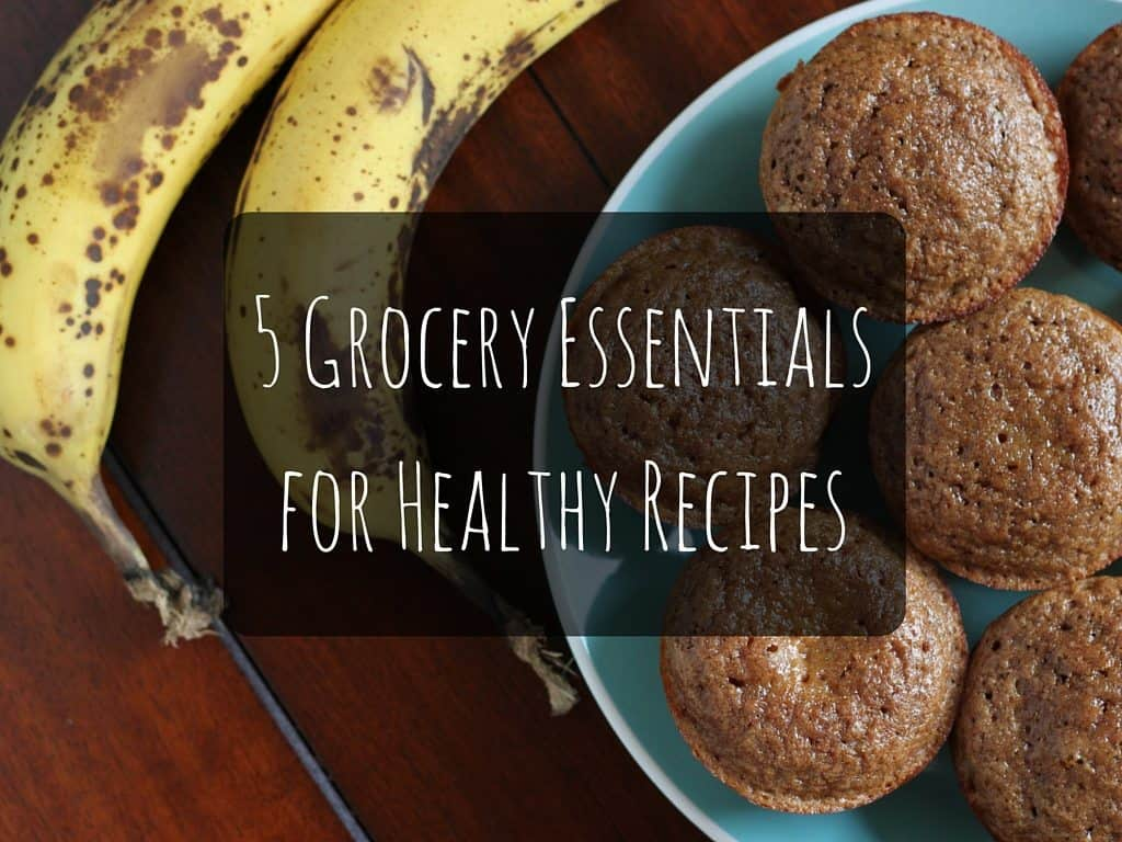 5 Grocery Essentials for Healthy Recipes