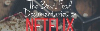 The Best Food Documentaries on Netflix
