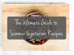 The Ultimate List of Vegetarian Summer Recipes