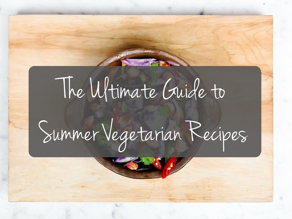 The ultimate guide to vegetarian summer recipes