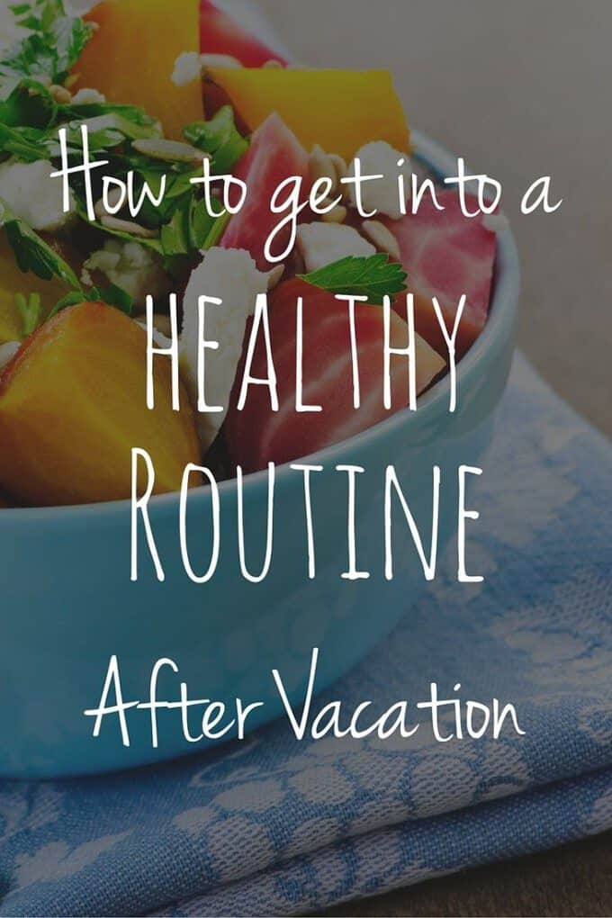 Back from vacation? Here are a few tips to get you back into a healthy routine!