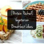 My 5 Favorite Protein Packed Vegetarian Breakfast Ideas
