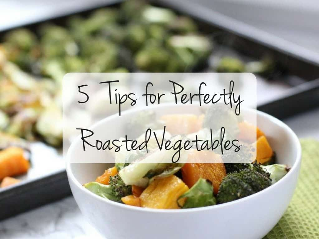 Follow these 5 tips for perfectly roasted vegetables! Crispy and carmelized on the outside, tender on the inside. These one pan dinners are easy & healthy!