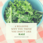 4 Reasons Why You (Think You) Don't Like Kale