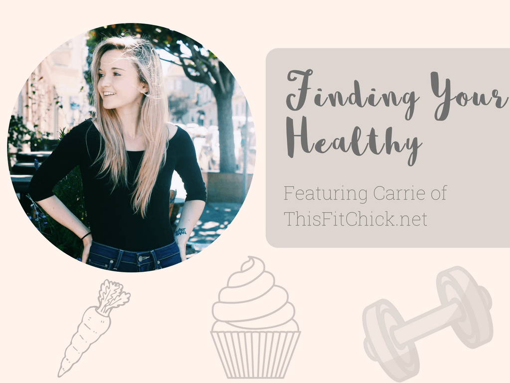 Finding Your Healthy: Featuring Carrie of This Fit Chick