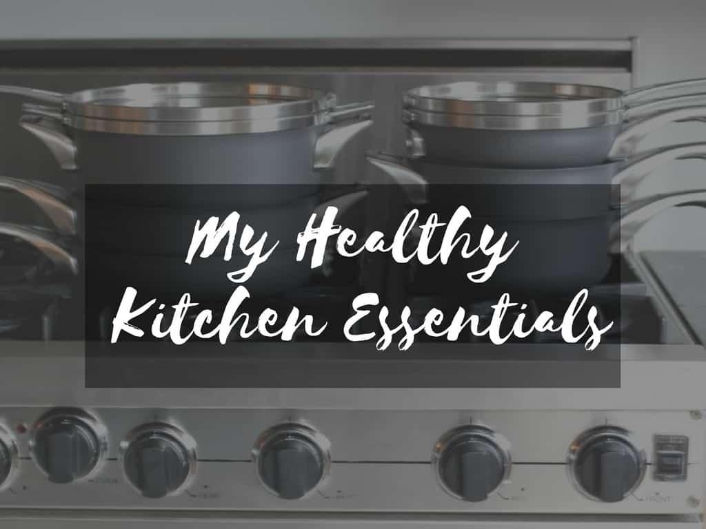 My Healthy Kitchen Essentials - I Heart Vegetables