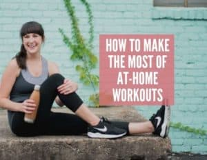 How to Make the Most of At-Home Workouts