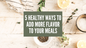 5 Healthy Ways to Add More Flavor to Your Meals